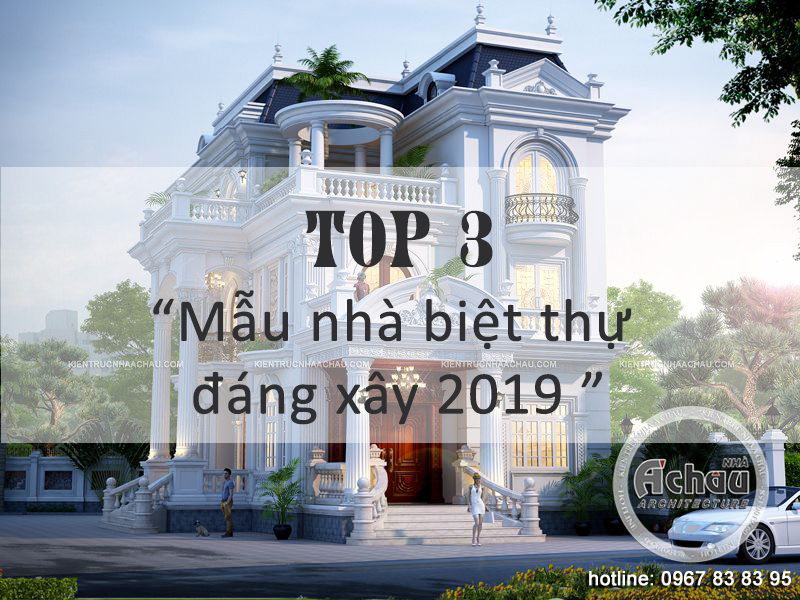 Nhà Biệt thự Tân Cổ Điển Đáng Xây Nhất 2019
