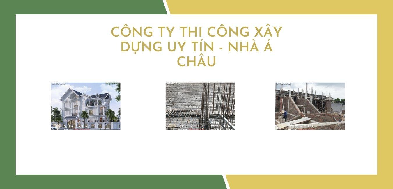 Công ty thi công xây dựng uy tín chất lượng – Kiến Trúc Nhà Á Châu